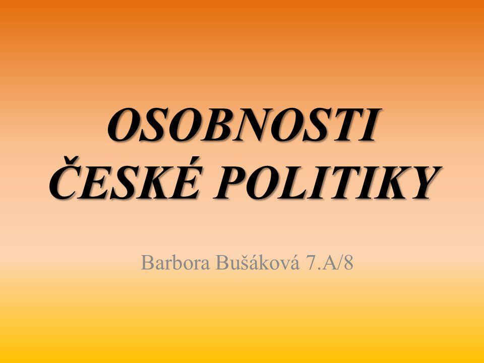 OSOBNOSTI ČESKÉ POLITIKY Barbora Bušáková 7.A/8