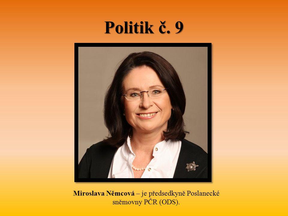 Politik č. 9 Miroslava Němcová – je předsedkyně Poslanecké sněmovny PČR (ODS).