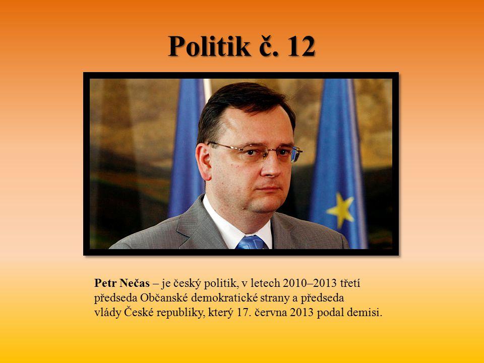 Politik č. 12 Petr Nečas – je český politik, v letech 2010–2013 třetí předseda Občanské demokratické strany a předseda vlády České republiky, který 17