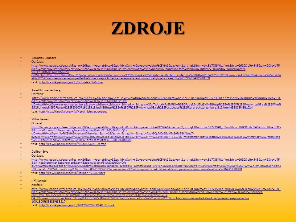 ZDROJE Bohuslav Sobotka Obrázek: http://www.google.cz/search?gs_rn=26&gs_ri=psy-ab&cp=8&gs_id=v&xhr=t&q=pavel+dobe%C5%A1&bav=on.2,or.r_qf.&bvm=bv.5177