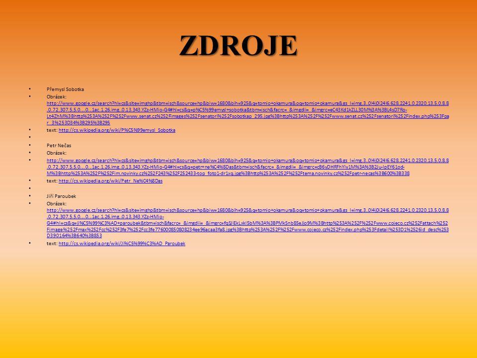 ZDROJE Přemysl Sobotka Obrázek: http://www.google.cz/search?hl=cs&site=imghp&tbm=isch&source=hp&biw=1680&bih=925&q=tomio+okamura&oq=tomio+okamura&gs_l
