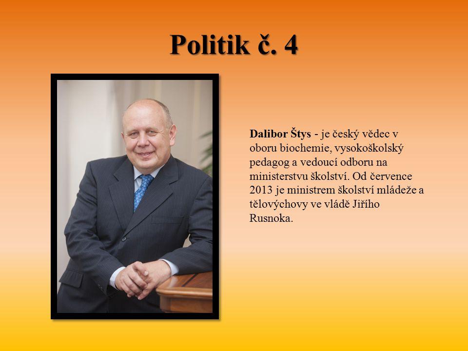 Politik č. 4 Dalibor Štys - je český vědec v oboru biochemie, vysokoškolský pedagog a vedoucí odboru na ministerstvu školství. Od července 2013 je min