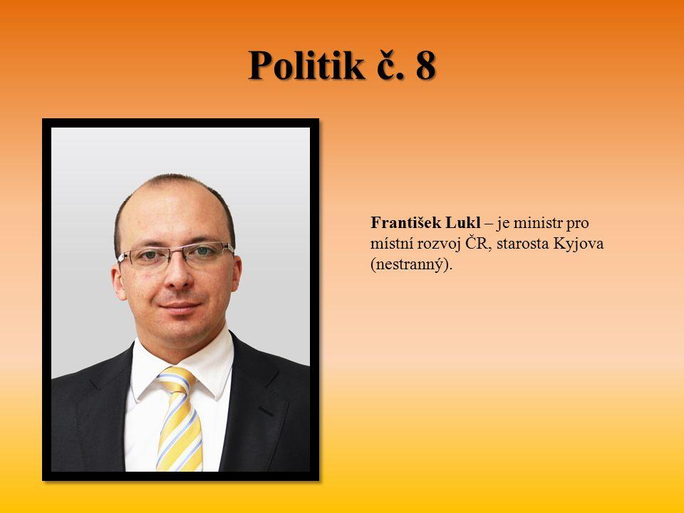 Politik č. 8 František Lukl – je ministr pro místní rozvoj ČR, starosta Kyjova (nestranný).