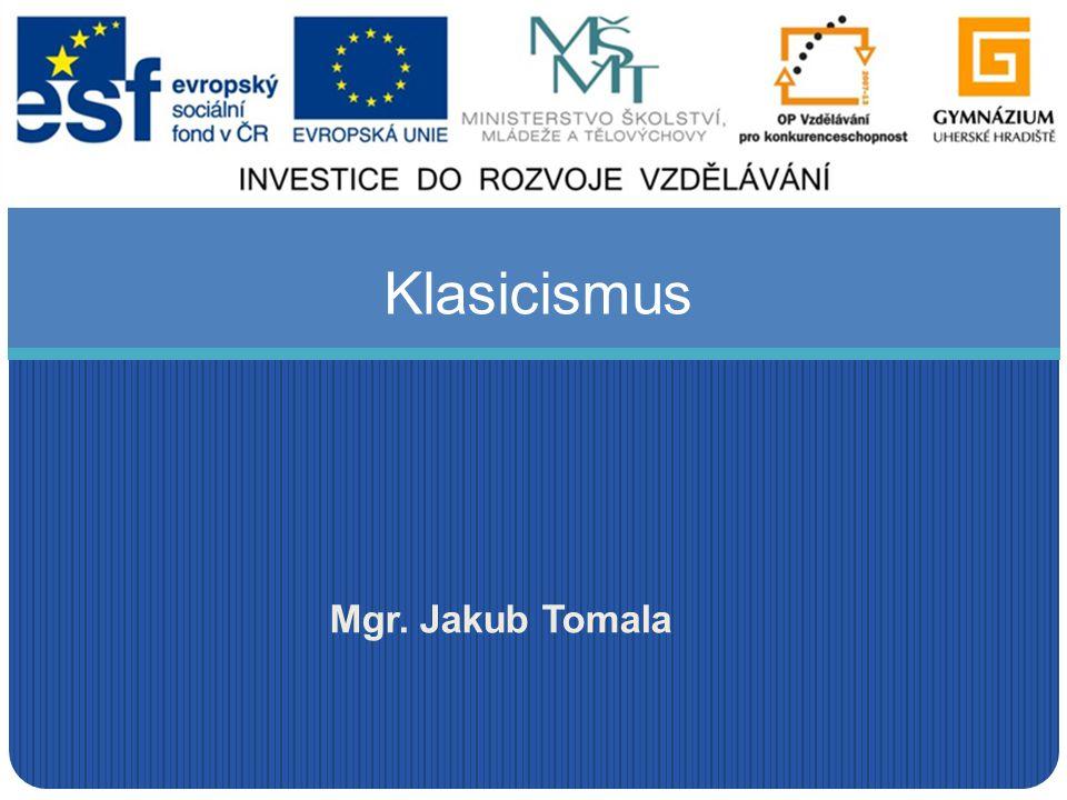 Mgr. Jakub Tomala Klasicismus