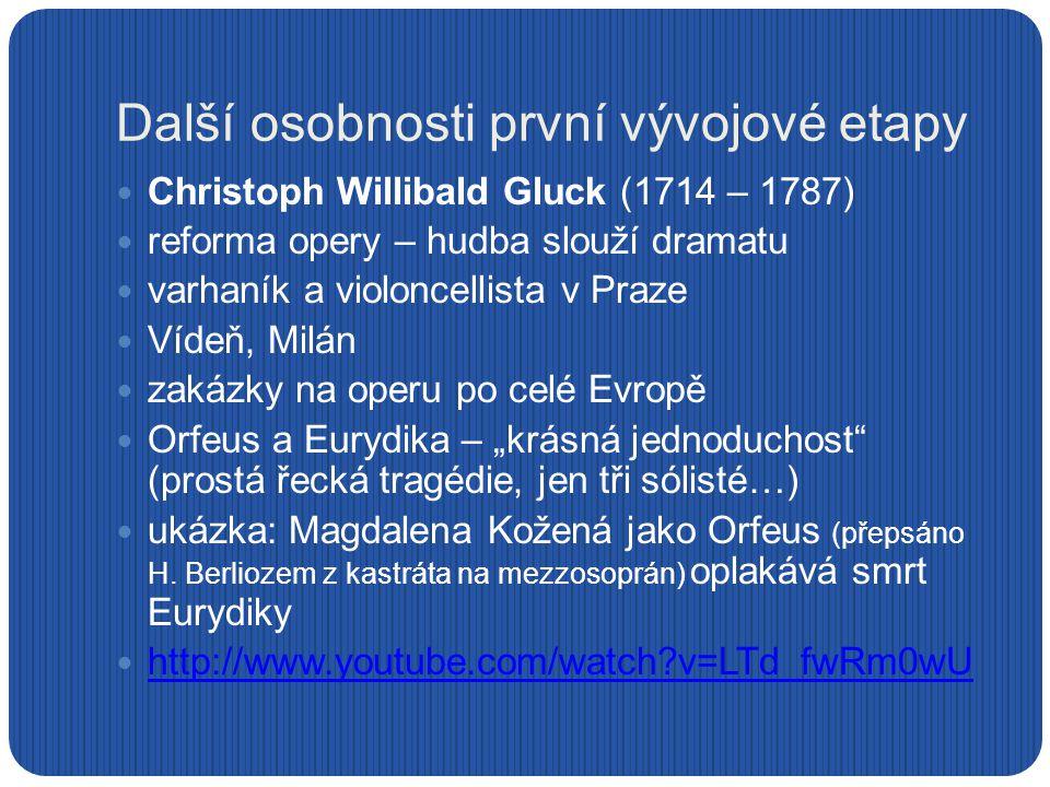 Další osobnosti první vývojové etapy Christoph Willibald Gluck (1714 – 1787) reforma opery – hudba slouží dramatu varhaník a violoncellista v Praze Ví