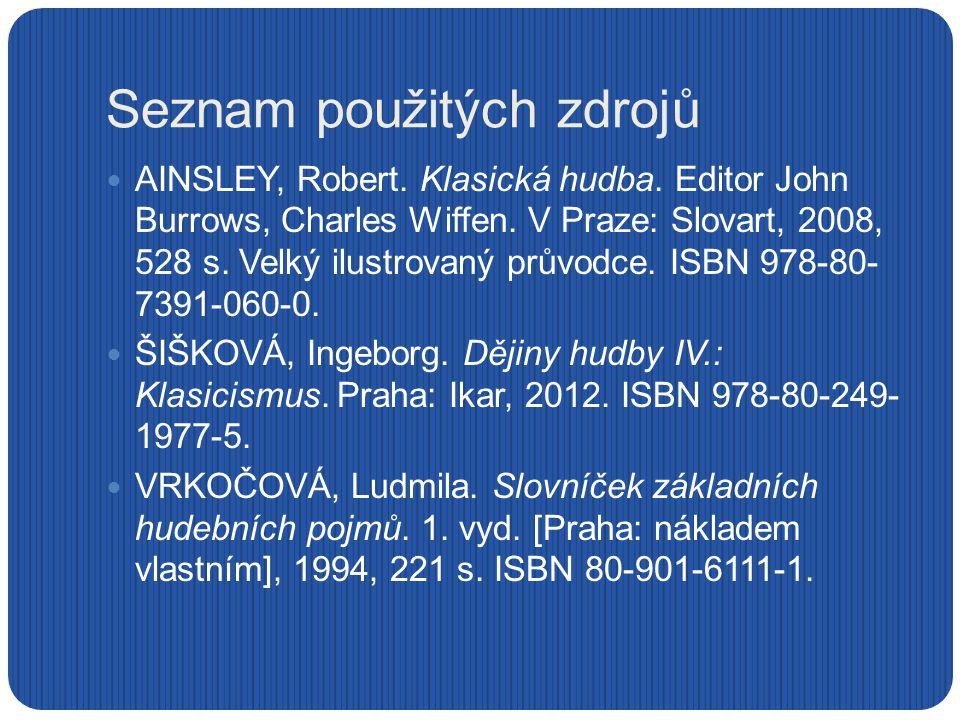 Seznam použitých zdrojů AINSLEY, Robert. Klasická hudba. Editor John Burrows, Charles Wiffen. V Praze: Slovart, 2008, 528 s. Velký ilustrovaný průvodc