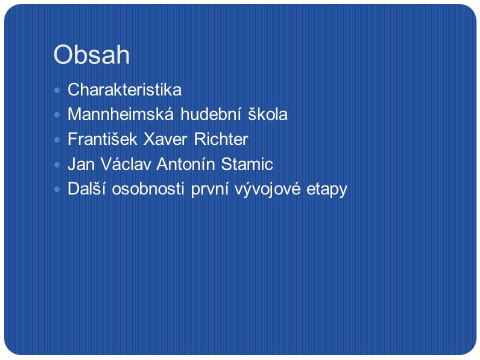 Obsah Charakteristika Mannheimská hudební škola František Xaver Richter Jan Václav Antonín Stamic Další osobnosti první vývojové etapy