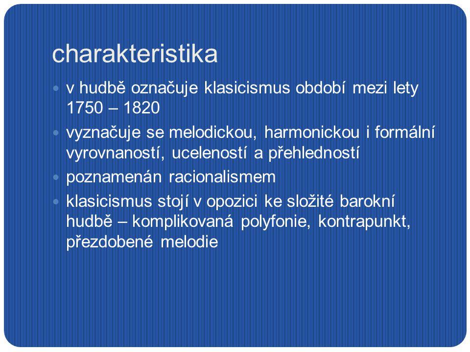 charakteristika v hudbě označuje klasicismus období mezi lety 1750 – 1820 vyznačuje se melodickou, harmonickou i formální vyrovnaností, uceleností a p