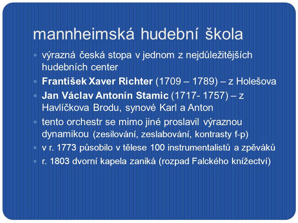 František Xaver Richter Symfonie B - dur http://www.youtube.com/watch?v=Lq0Btoe5Juc studoval v Uherském Brodě u jezuitů a dále ve Vídni, Francii, Holandsku a v Anglii v Mannheimu: 22 let byl houslistou, skladatelem a zpěvákem-basistou jeho skladby se těšily ve své době velké vážnosti a vycházely v tištěné podobě v mnoha evropských zemích přispěl k vývoji klasického instrumentálního slohu