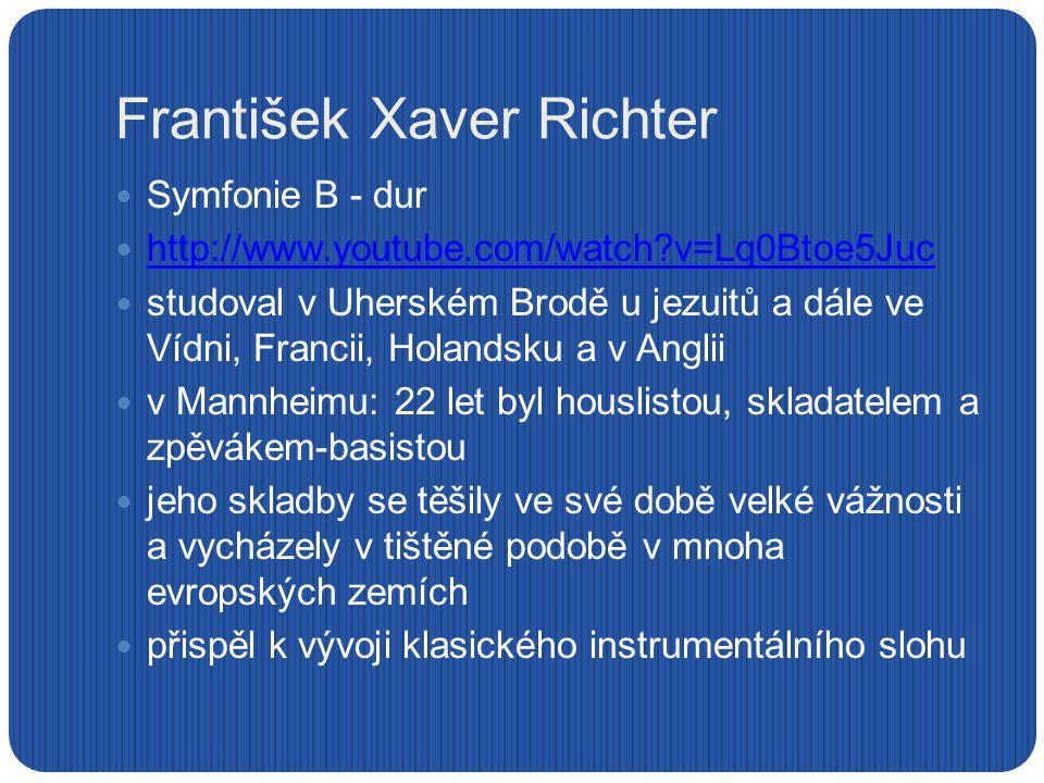 František Xaver Richter Symfonie B - dur http://www.youtube.com/watch?v=Lq0Btoe5Juc studoval v Uherském Brodě u jezuitů a dále ve Vídni, Francii, Hola