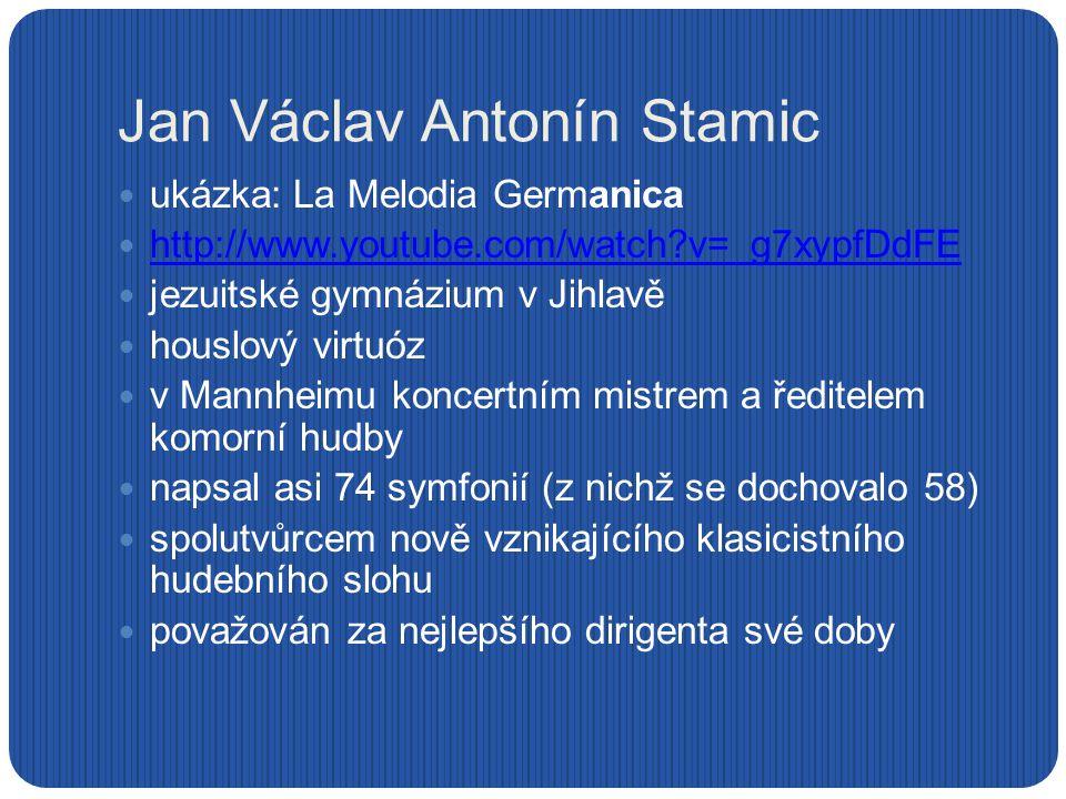 Jan Václav Antonín Stamic ukázka: La Melodia Germanica http://www.youtube.com/watch?v=_g7xypfDdFE jezuitské gymnázium v Jihlavě houslový virtuóz v Man