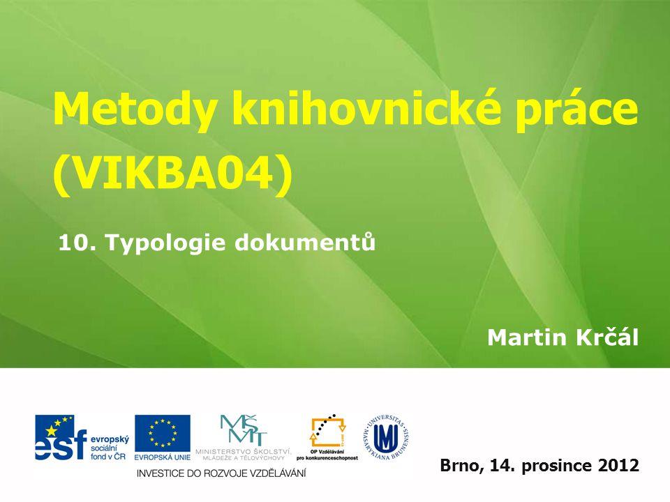 Metody knihovnické práce (VIKBA04) Martin Krčál EIZ - kurz pro studenty KISK FF MUBrno, 14. prosince 2012 10. Typologie dokumentů