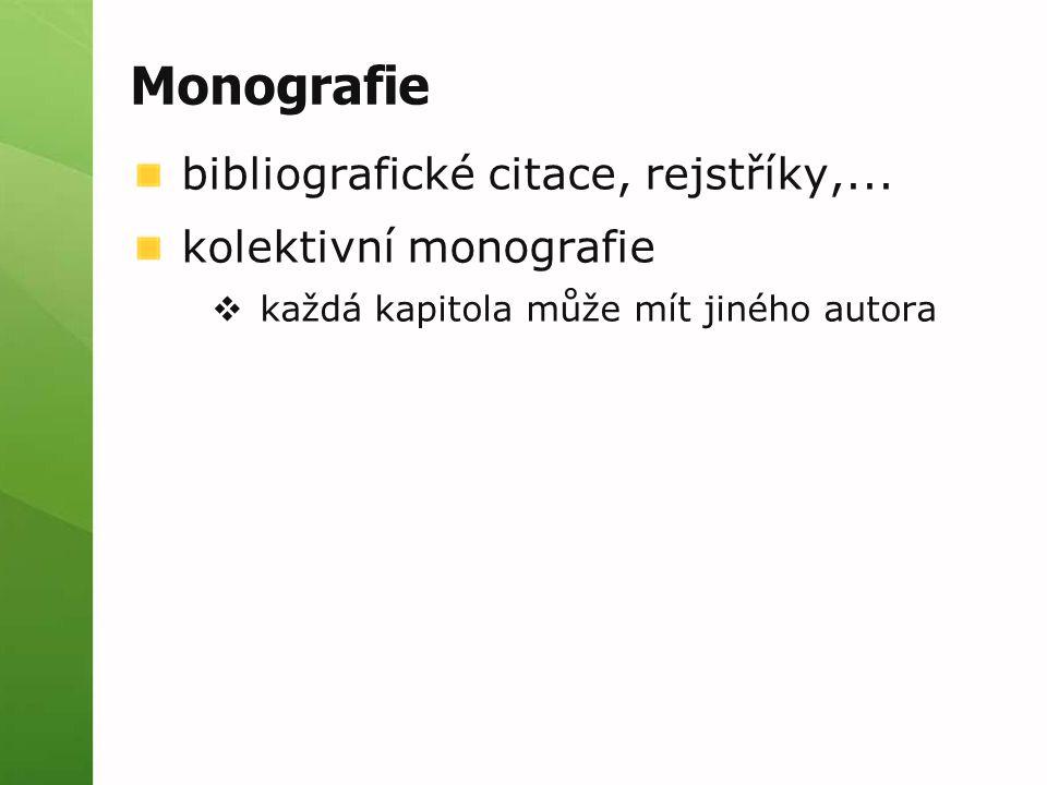 Monografie bibliografické citace, rejstříky,... kolektivní monografie  každá kapitola může mít jiného autora
