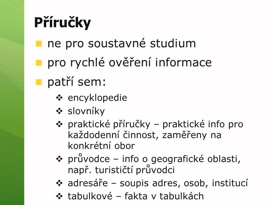 Příručky ne pro soustavné studium pro rychlé ověření informace patří sem:  encyklopedie  slovníky  praktické příručky – praktické info pro každoden