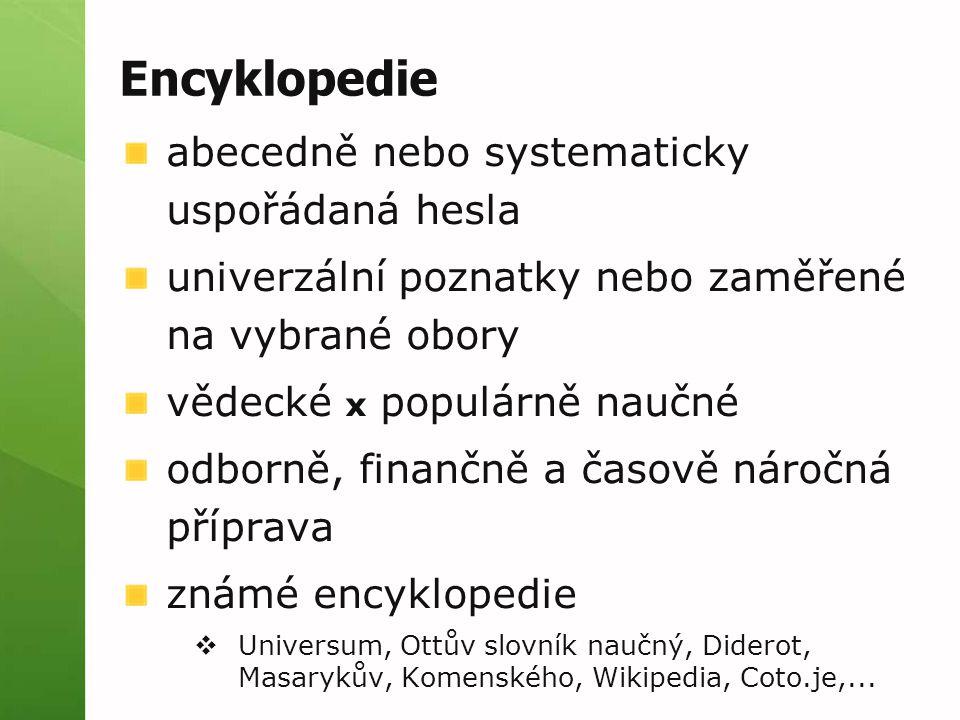 Encyklopedie abecedně nebo systematicky uspořádaná hesla univerzální poznatky nebo zaměřené na vybrané obory vědecké x populárně naučné odborně, finan