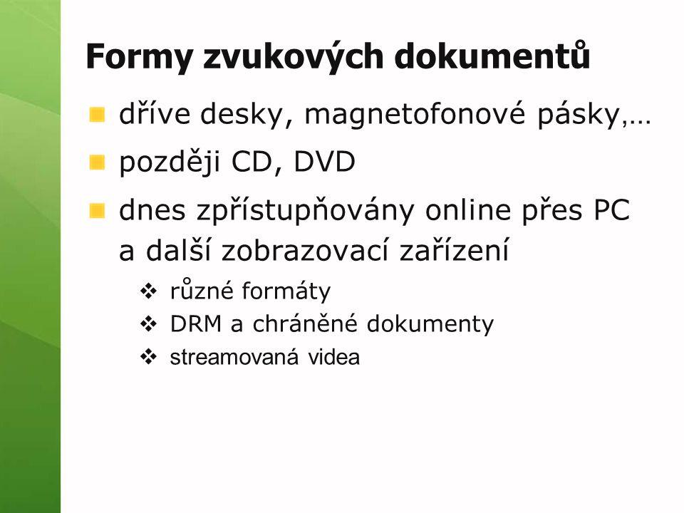 Formy zvukových dokumentů dříve desky, magnetofonové pásky,... později CD, DVD dnes zpřístupňovány online přes PC a další zobrazovací zařízení  různé