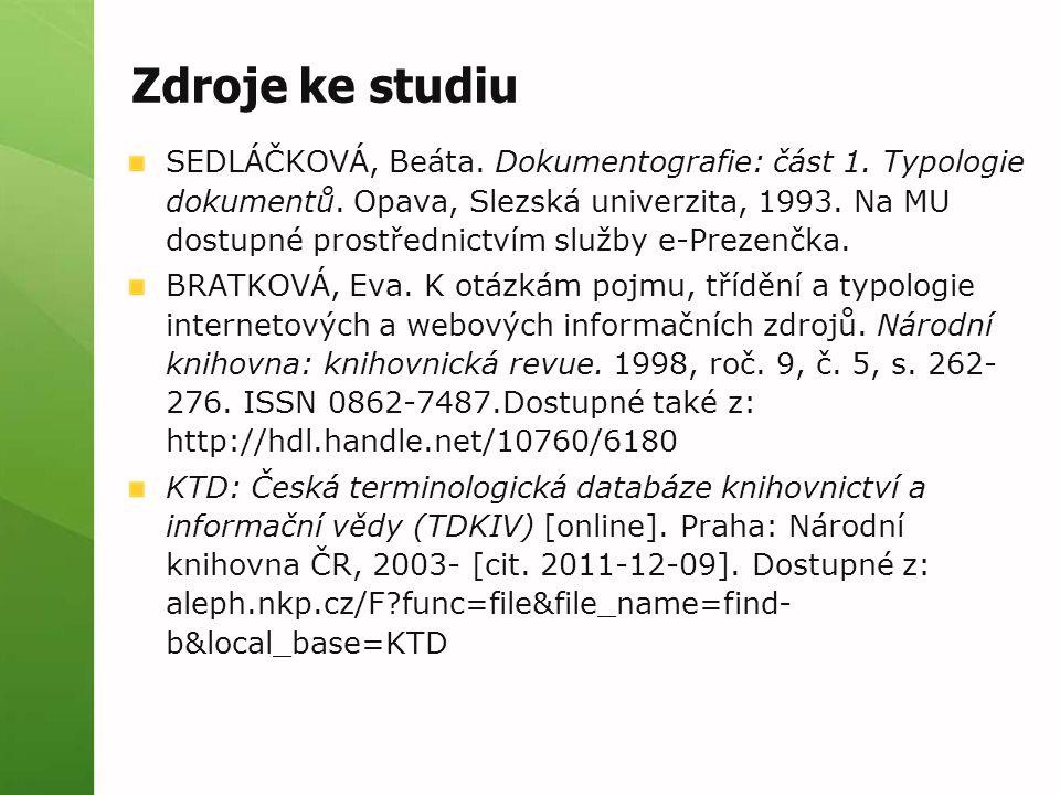 Zdroje ke studiu SEDLÁČKOVÁ, Beáta. Dokumentografie: část 1. Typologie dokumentů. Opava, Slezská univerzita, 1993. Na MU dostupné prostřednictvím služ