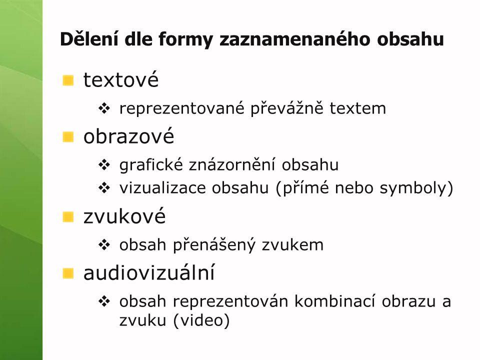 Dělení dle formy zaznamenaného obsahu textové  reprezentované převážně textem obrazové  grafické znázornění obsahu  vizualizace obsahu (přímé nebo