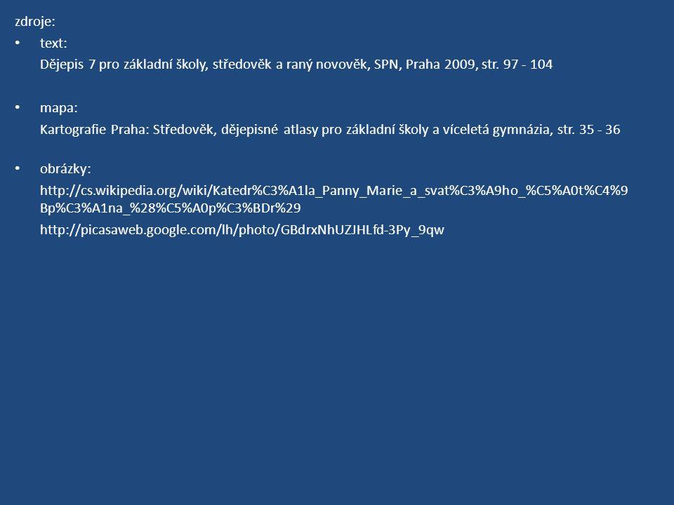 zdroje: text: Dějepis 7 pro základní školy, středověk a raný novověk, SPN, Praha 2009, str. 97 - 104 mapa: Kartografie Praha: Středověk, dějepisné atl
