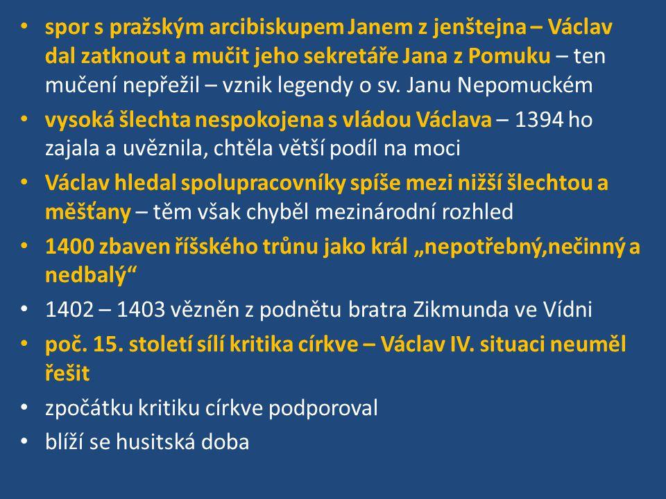 spor s pražským arcibiskupem Janem z jenštejna – Václav dal zatknout a mučit jeho sekretáře Jana z Pomuku – ten mučení nepřežil – vznik legendy o sv.