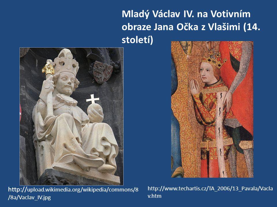 Mladý Václav IV. na Votivním obraze Jana Očka z Vlašimi (14. století) http://www.techartis.cz/TA_2006/13_Pavala/Vacla v.htm http:// upload.wikimedia.o