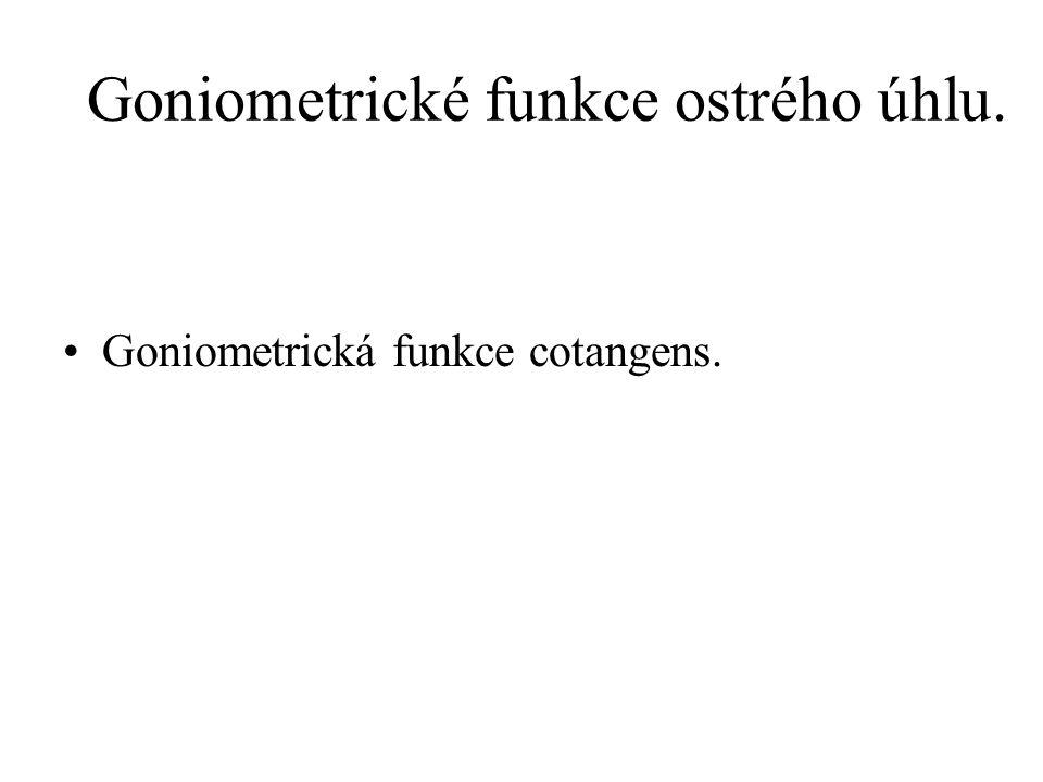 Goniometrické funkce ostrého úhlu. Goniometrická funkce cotangens.