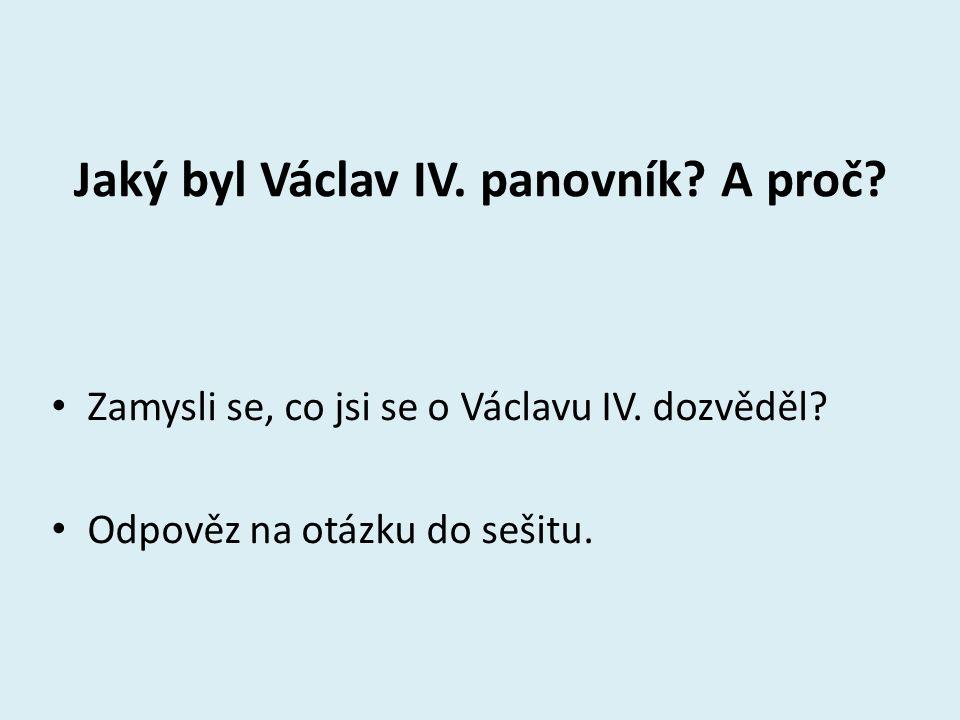 VÁCLAV IV.Už víš jakou spojitost můžeme najít mezi pojmy a panovníkem Václavem IV.