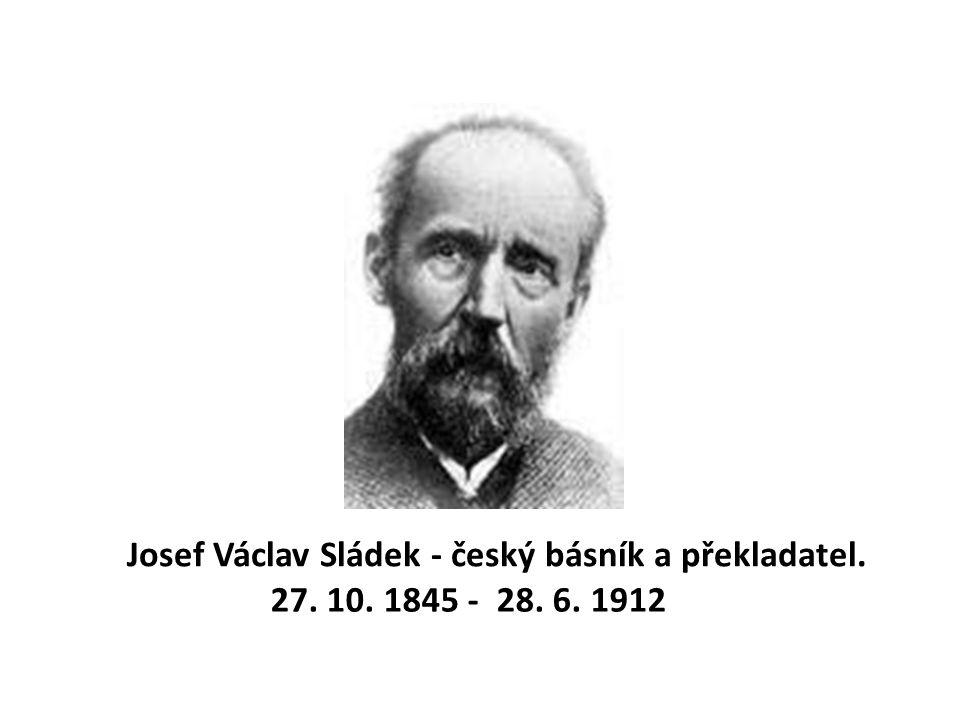 Josef Václav Sládek - český básník a překladatel. 27. 10. 1845 - 28. 6. 1912