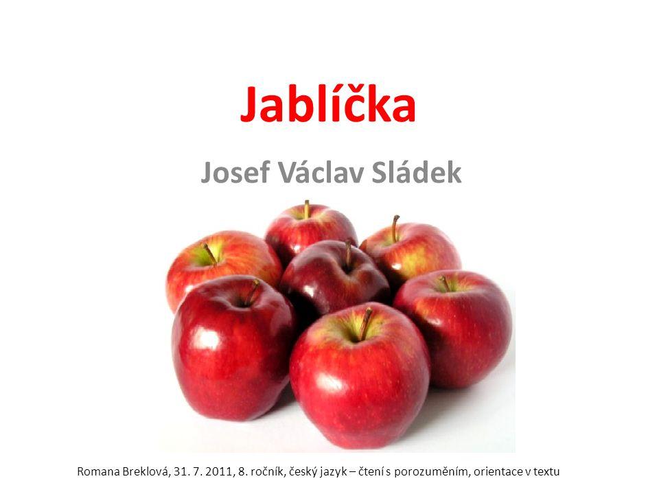 Jablíčka Josef Václav Sládek Romana Breklová, 31. 7. 2011, 8. ročník, český jazyk – čtení s porozuměním, orientace v textu
