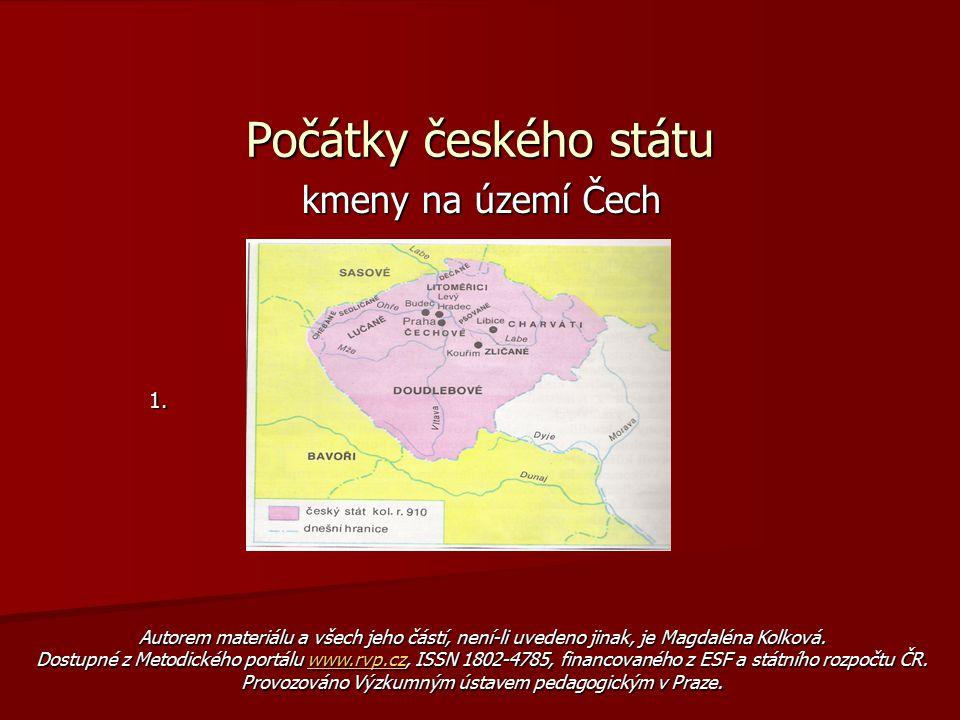 Počátky českého státu kmeny na území Čech kmeny na území Čech1. Autorem materiálu a všech jeho částí, není-li uvedeno jinak, je Magdaléna Kolková. Dos