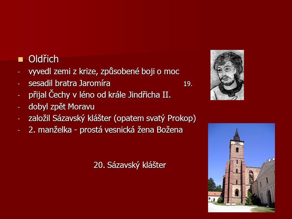 Oldřich Oldřich - vyvedl zemi z krize, způsobené boji o moc - sesadil bratra Jaromíra 19. - přijal Čechy v léno od krále Jindřicha II. - dobyl zpět Mo