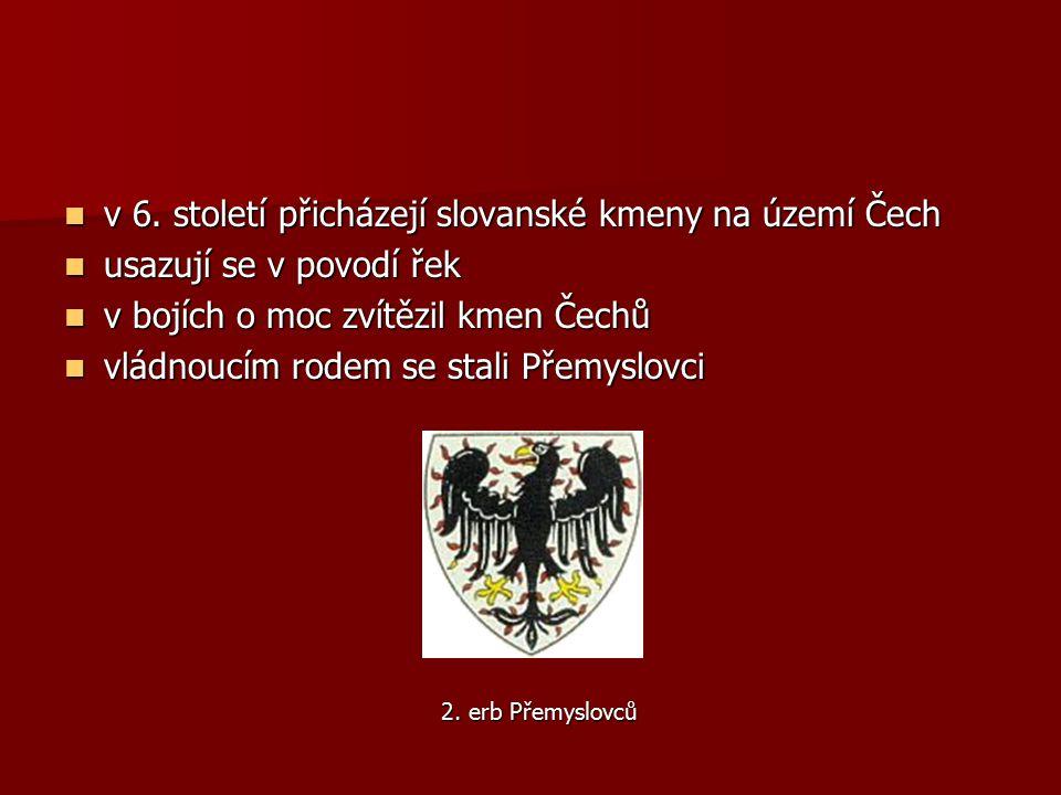 v 6. století přicházejí slovanské kmeny na území Čech v 6. století přicházejí slovanské kmeny na území Čech usazují se v povodí řek usazují se v povod