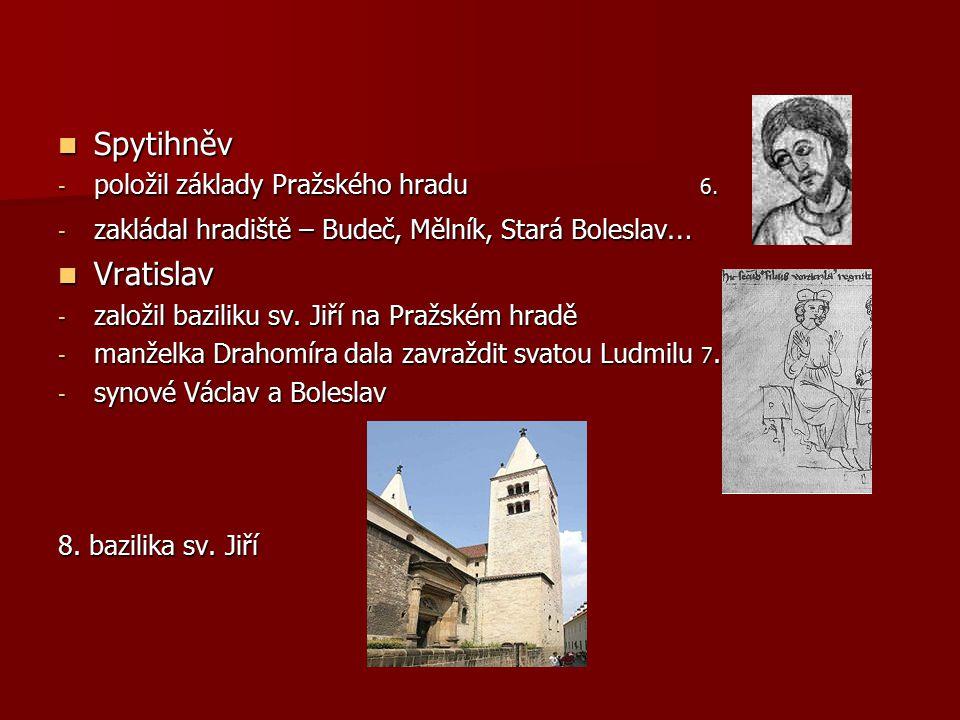Spytihněv Spytihněv - položil základy Pražského hradu 6. - zakládal hradiště – Budeč, Mělník, Stará Boleslav … Vratislav Vratislav - založil baziliku