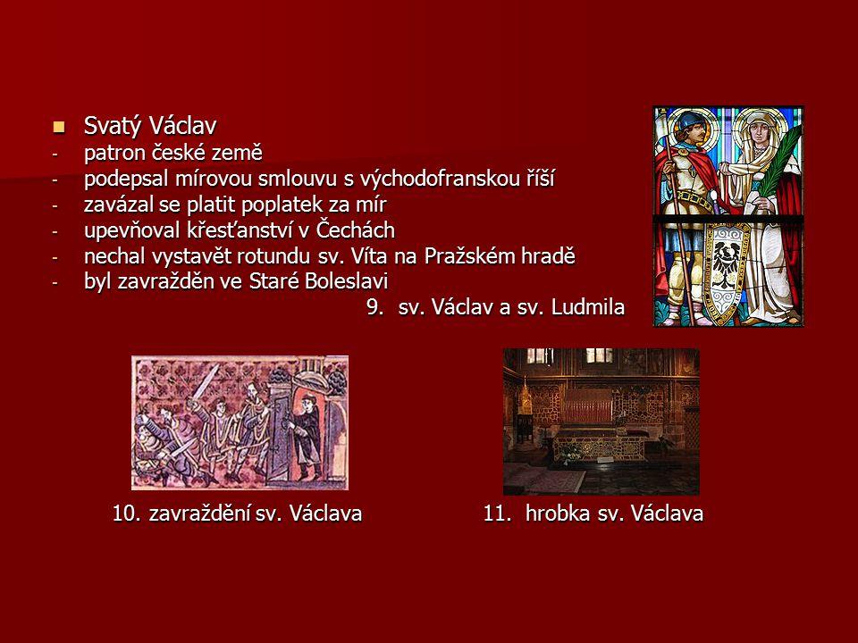 Svatý Václav Svatý Václav - patron české země - podepsal mírovou smlouvu s východofranskou říší - zavázal se platit poplatek za mír - upevňoval křesťa