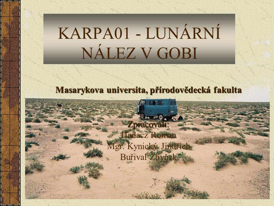KARPA01 - LUNÁRNÍ NÁLEZ V GOBI Zpracovali: Hadacz Roman Mgr. Kynický Jindřich Buřival Zbyňek Masarykova universita, přírodovědecká fakulta