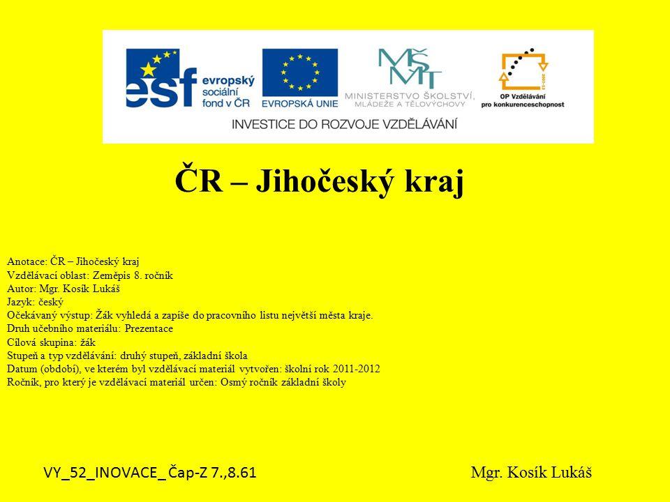 Anotace: ČR – Jihočeský kraj Vzdělávací oblast: Zeměpis 8.
