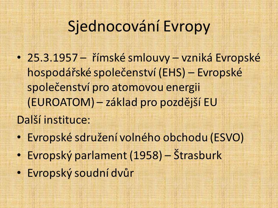 Sjednocování Evropy 25.3.1957 – římské smlouvy – vzniká Evropské hospodářské společenství (EHS) – Evropské společenství pro atomovou energii (EUROATOM