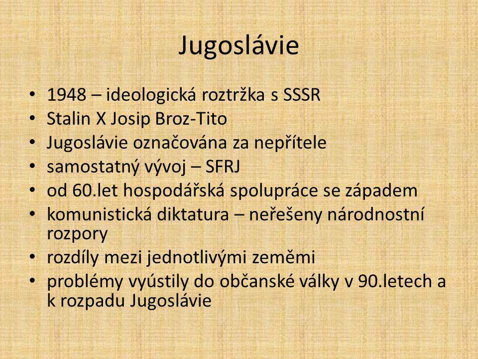 Jugoslávie 1948 – ideologická roztržka s SSSR Stalin X Josip Broz-Tito Jugoslávie označována za nepřítele samostatný vývoj – SFRJ od 60.let hospodářsk