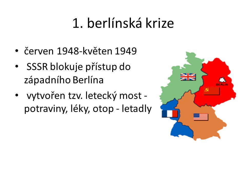 1. berlínská krize červen 1948-květen 1949 SSSR blokuje přístup do západního Berlína vytvořen tzv. letecký most - potraviny, léky, otop - letadly
