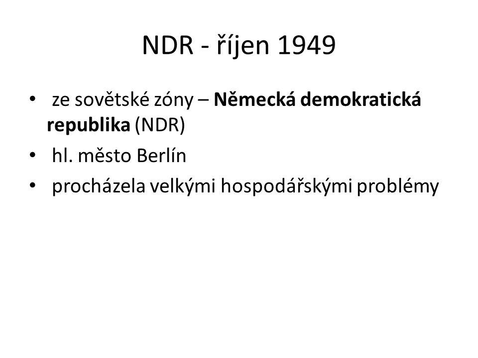 NDR - říjen 1949 ze sovětské zóny – Německá demokratická republika (NDR) hl. město Berlín procházela velkými hospodářskými problémy