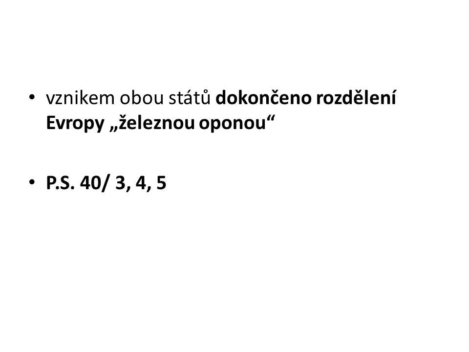 """vznikem obou států dokončeno rozdělení Evropy """"železnou oponou"""" P.S. 40/ 3, 4, 5"""