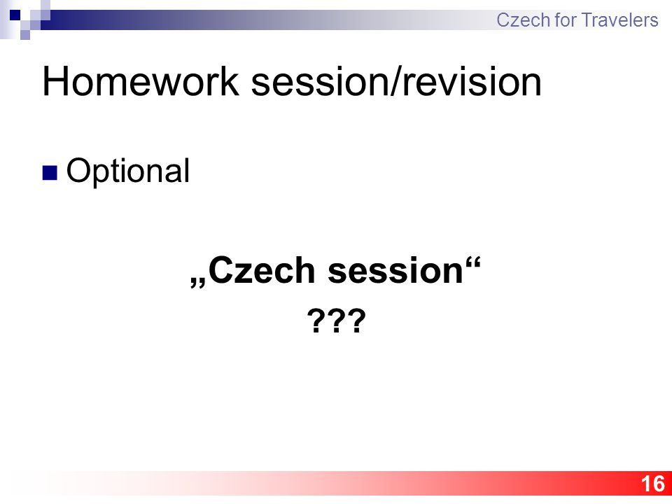 "16 Homework session/revision Optional ""Czech session ??? Czech for Travelers"