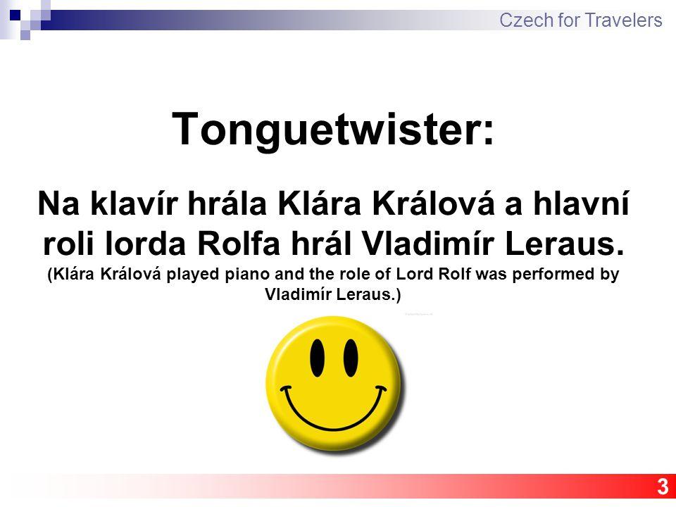 Tonguetwister: Na klavír hrála Klára Králová a hlavní roli lorda Rolfa hrál Vladimír Leraus.