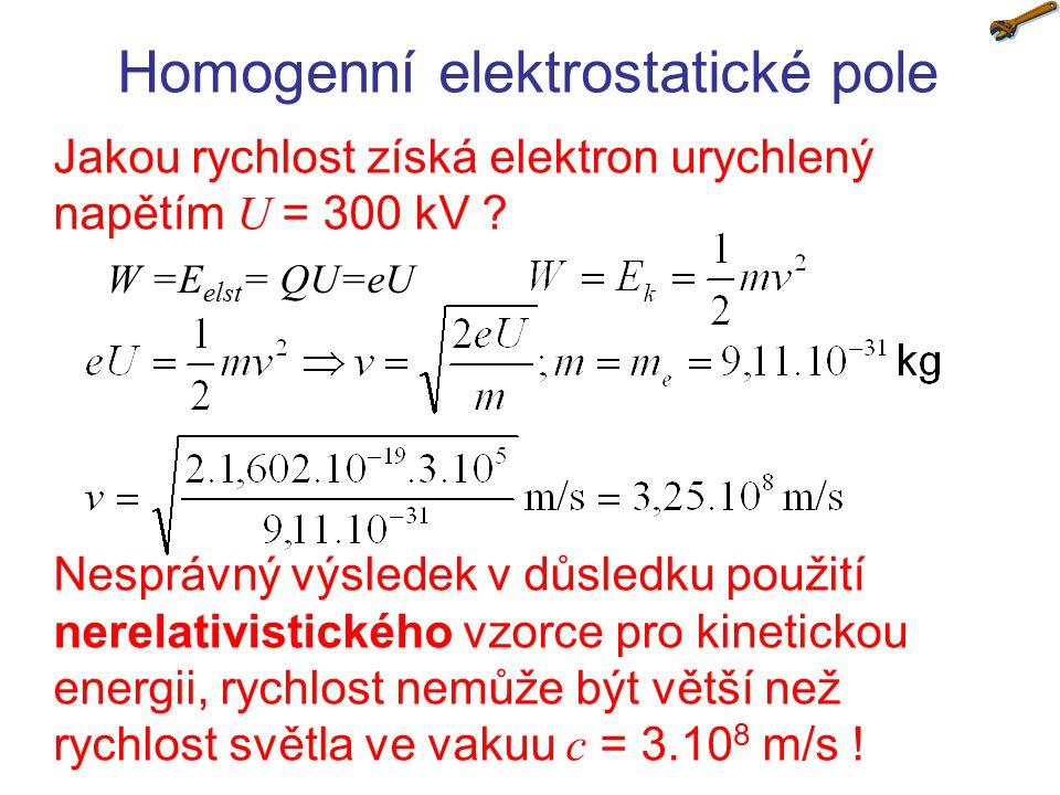 Homogenní elektrostatické pole Jakou rychlost získá elektron urychlený napětím U = 1 MV .