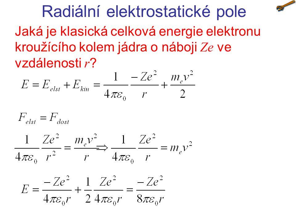 Radiální elektrostatické pole Jaká je klasická celková energie elektronu kroužícího kolem jádra o náboji Ze ve vzdálenosti r
