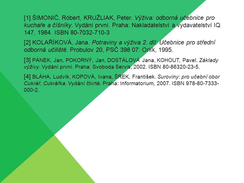 [1] ŠIMONIČ, Róbert, KRUŽLIAK, Peter.Výživa: odborná učebnice pro kuchaře a číšníky.