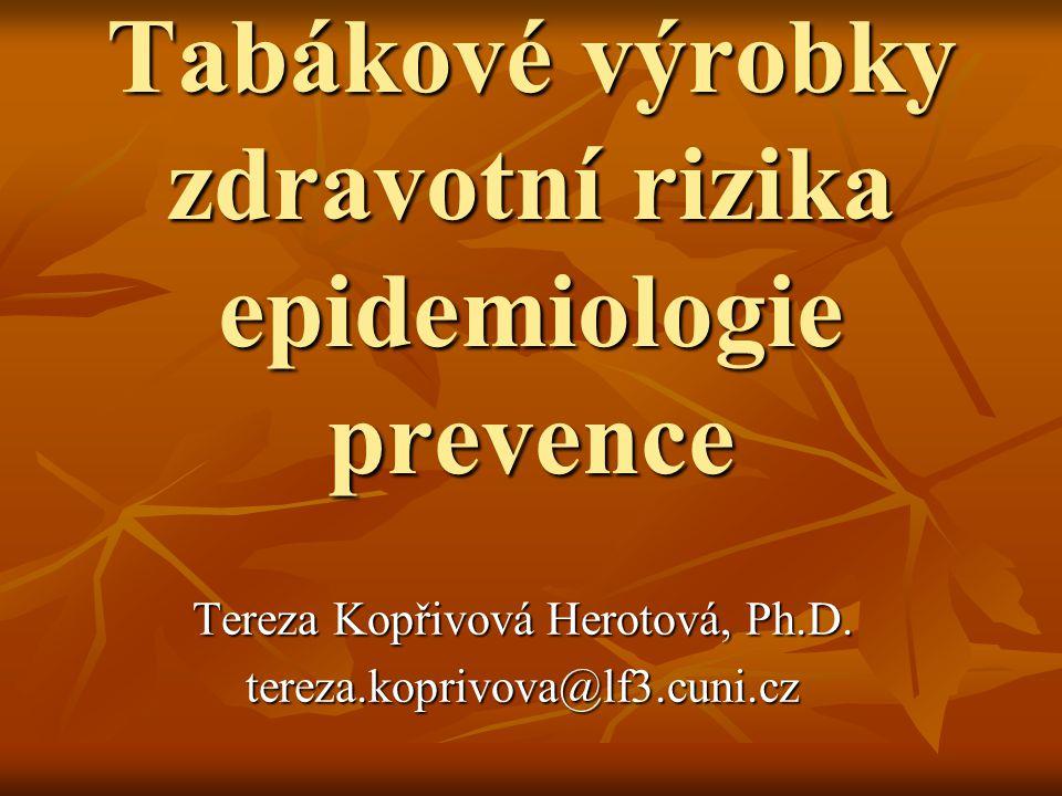 Tabákové výrobky zdravotní rizika epidemiologie prevence Tereza Kopřivová Herotová, Ph.D. tereza.koprivova@lf3.cuni.cz