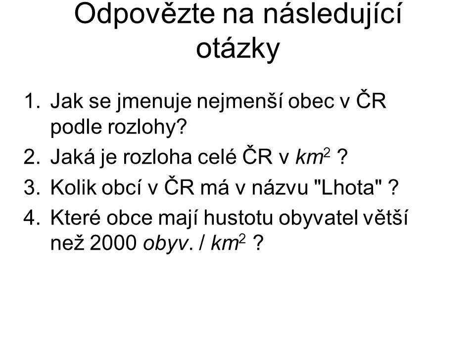 Odpovězte na následující otázky 1.Jak se jmenuje nejmenší obec v ČR podle rozlohy.