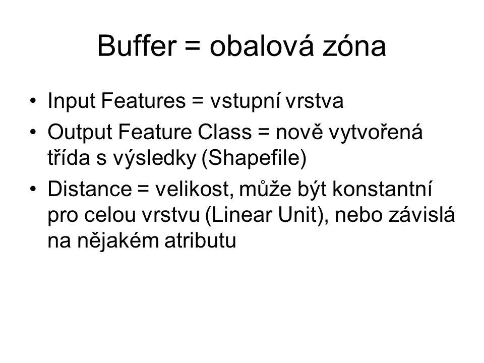 Input Features = vstupní vrstva Output Feature Class = nově vytvořená třída s výsledky (Shapefile) Distance = velikost, může být konstantní pro celou vrstvu (Linear Unit), nebo závislá na nějakém atributu