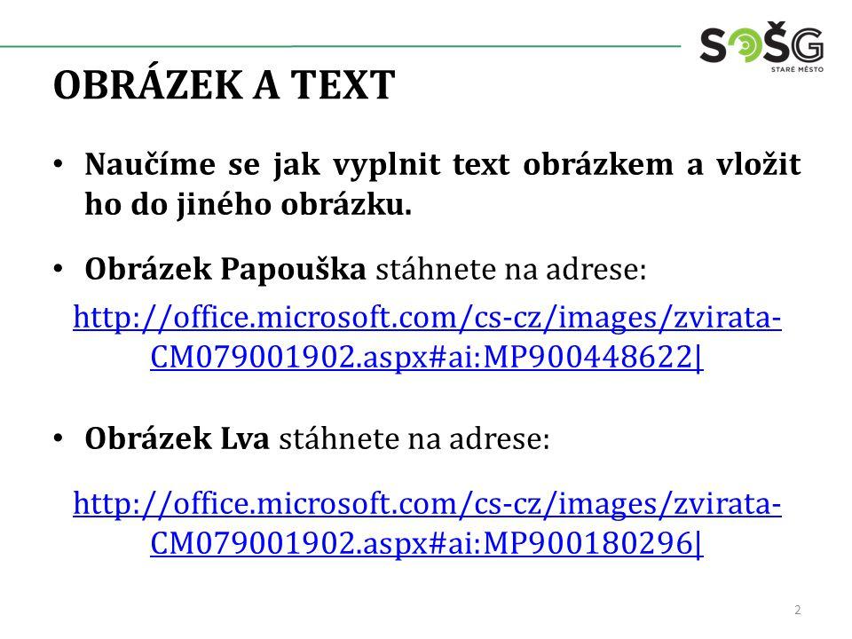 OBRÁZEK A TEXT Naučíme se jak vyplnit text obrázkem a vložit ho do jiného obrázku. Obrázek Papouška stáhnete na adrese: http://office.microsoft.com/cs